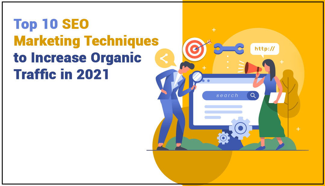 Top 10 SEO Marketing Techniques to Increase Organic Traffic in 2021