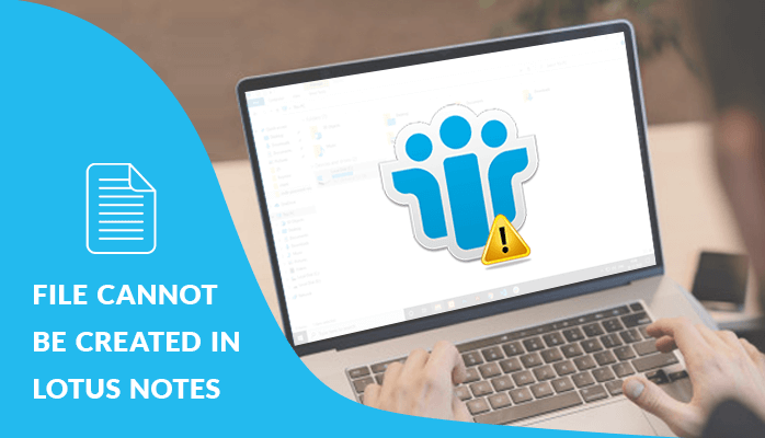 File Can not Be Created in Lotus Notes