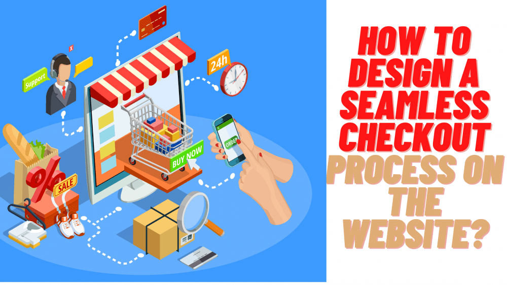 How to Design a Seamless Checkout Process on the Website?