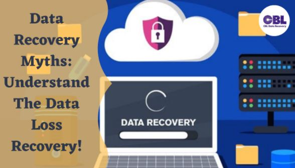 Data Recovery Myths: Understand The Data Loss Recovery!