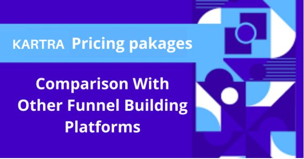 Kartra Pricing Packages And Its Comparison With Other Funnel Building Platforms