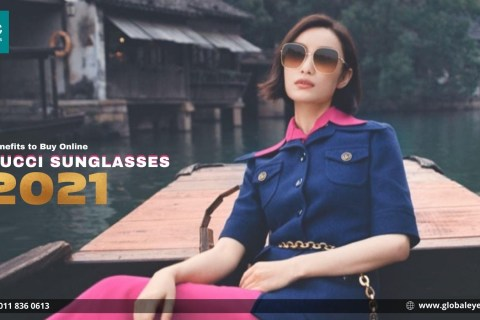 Benefits to Buy Gucci sunglasses online in 2021