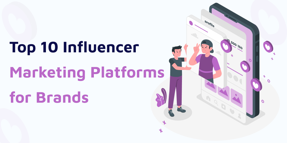 Top 10 Influencer Marketing Platforms for Brands