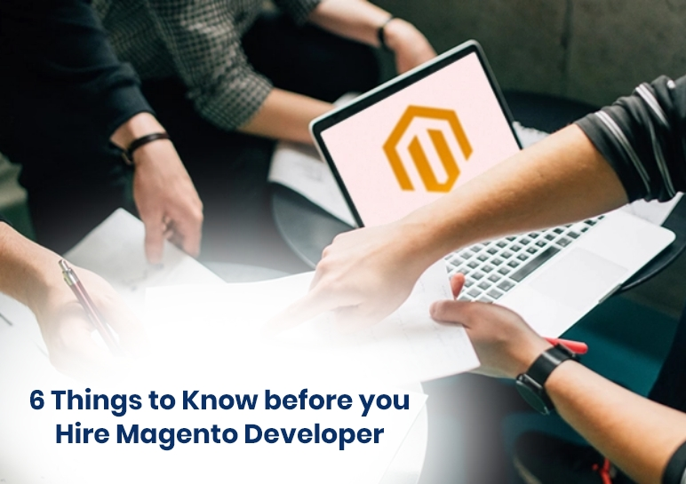 6 Things to Know before you Hire Magento Developer