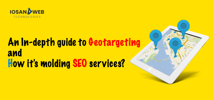 An In-depth guide to Geotargeting and How it's molding SEO services