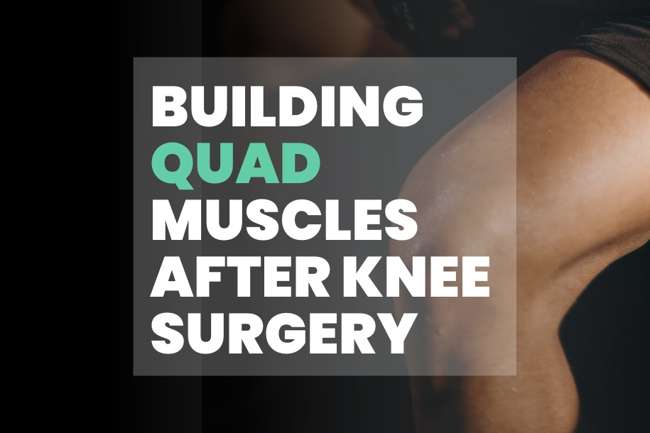 Building Quad Muscles After Knee Surgery