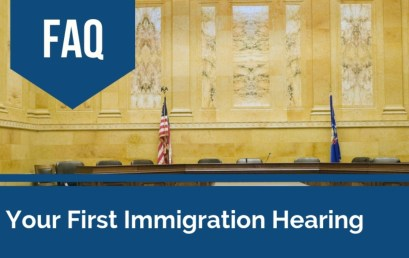 Your First Immigration Hearing FAQs