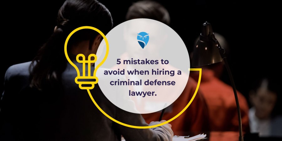 5 Mistakes to Avoid When Hiring a Criminal Defense Lawyer