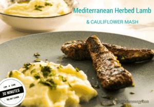 30 Minute Low Carb Mediterranean Herbed Lamb & Cauliflower Mash