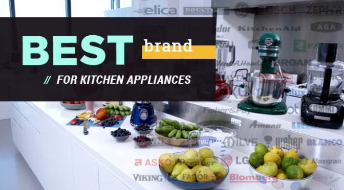 Best Brand For Kitchen Appliances