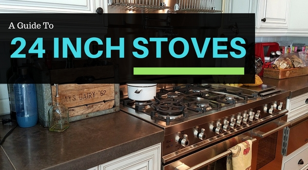 A Guide to 24 Inch Stoves