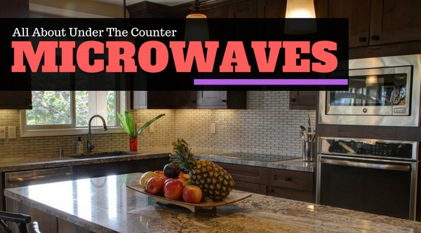 All About Under The Counter Microwaves