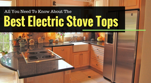 All You Need To Know About The Best Electric Stove Tops