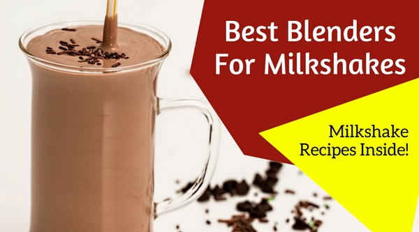 Best Blenders For Milkshakes - Plus New Milkshake Recipes