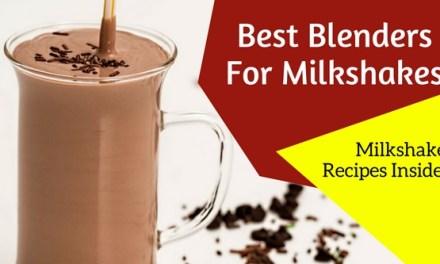 Best Blenders For Milkshakes – Plus New Milkshake Recipes