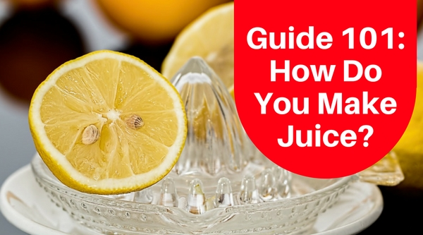 Guide 101 - How Do You Make Juice?