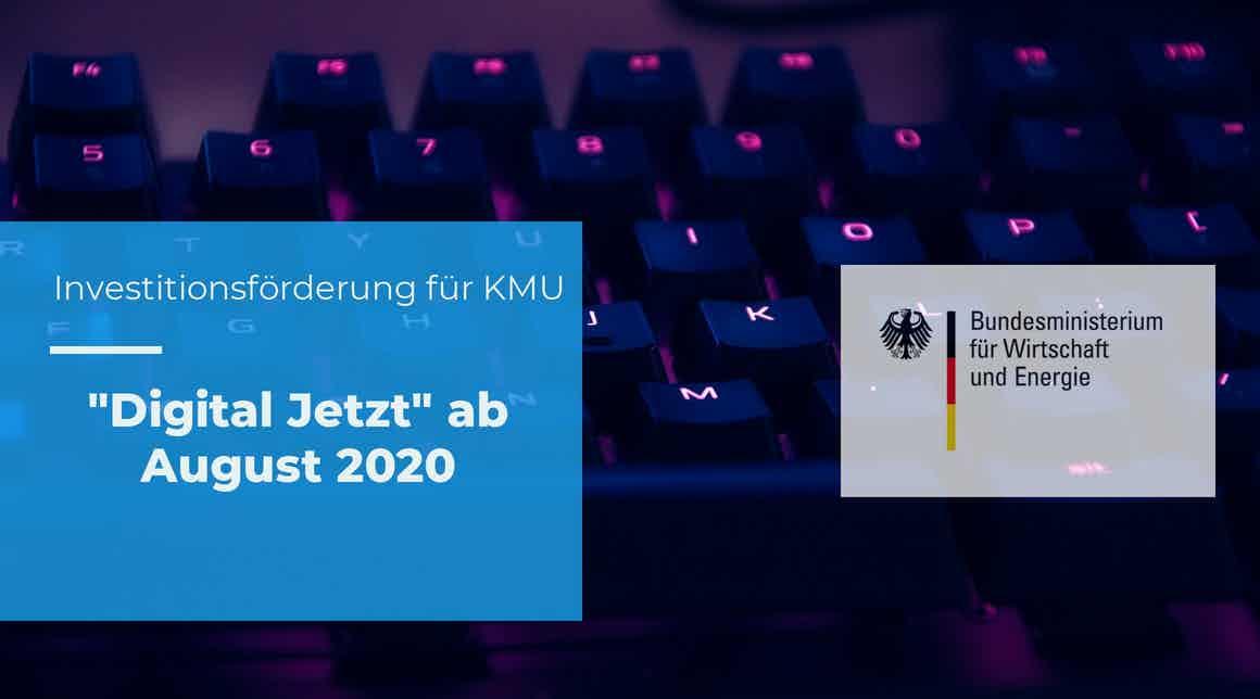 Digital Jetzt – BMWI-Förderprogramm  ab August 2020