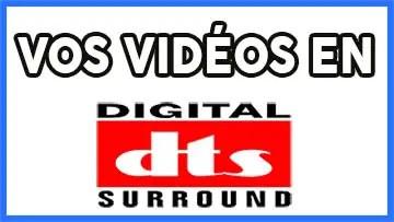 vos vidéos au format DTS
