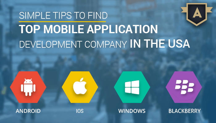 Simple tips to find top mobile app development company in the USA