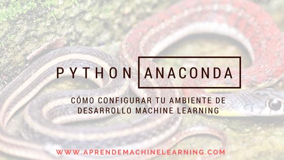 Instalar ambiente de Desarrollo Python Anaconda para Aprendizaje Automático