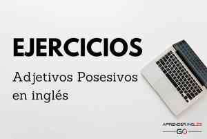 Ejercicios Adjetivos Posesivos en inglés