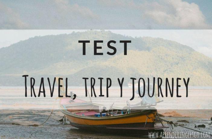 Test TRAVEL, TRIP y JOURNEY - Ejercicios para practicar
