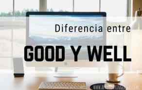 GOOD y WELL - ¿Cuál es la diferencia?