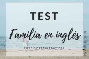 Test Familia en inglés - Ejercicios para practicar