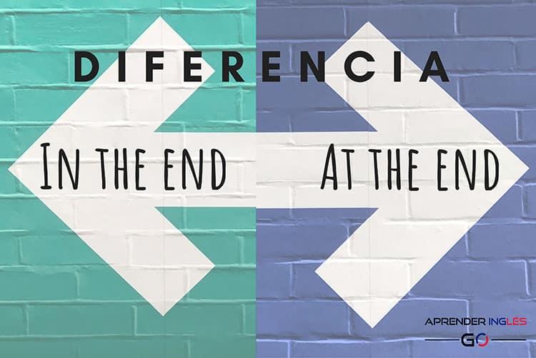 IN THE END y AT THE END - ¿Cuál es la diferencia?