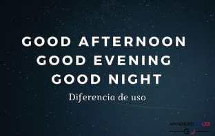 Diferencia entre Good Afternoon, Good Evening y Good Night en inglés