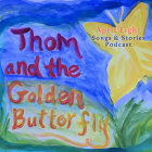 Thom and the Golden Butterfly, Episode 4 from the April Eight Songs & Stories Podcast