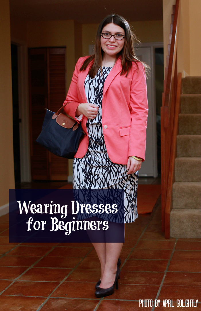 wearing dresses for beginners april golightly