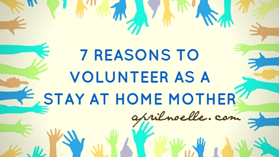 7 Reasons to Volunteer as a Stay at Home Mom