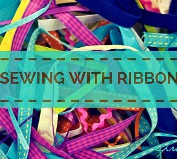 Sewing with Ribbon: Adding a Personal Touch