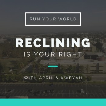 Episode {15} of Run Your World Podcast: Reclining is Your Right