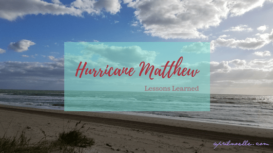 Lessons Learned from Hurricane Matthew | AprilNoelle.com