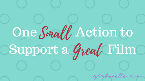 One Small Action to Support a Great Film   AprilNoelle.com