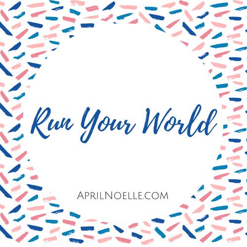 Run Your World | AprilNoelle.com