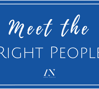 Meet the Right People at Networking Events | AprilNoelle.com