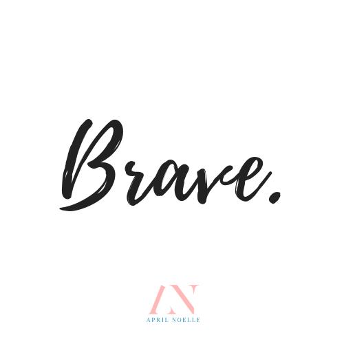 Brave | AprilNoelle.com