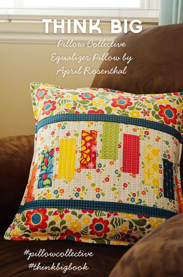 Equalizer Pillow from Think Big! book, from #bestdayeverfabric for @modafabrics by April Rosenthal #pillowcollective #thinkbigbook #aprilrosenthal