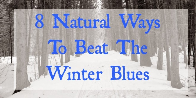 8 Natural Ways to Beat the Winter Blues