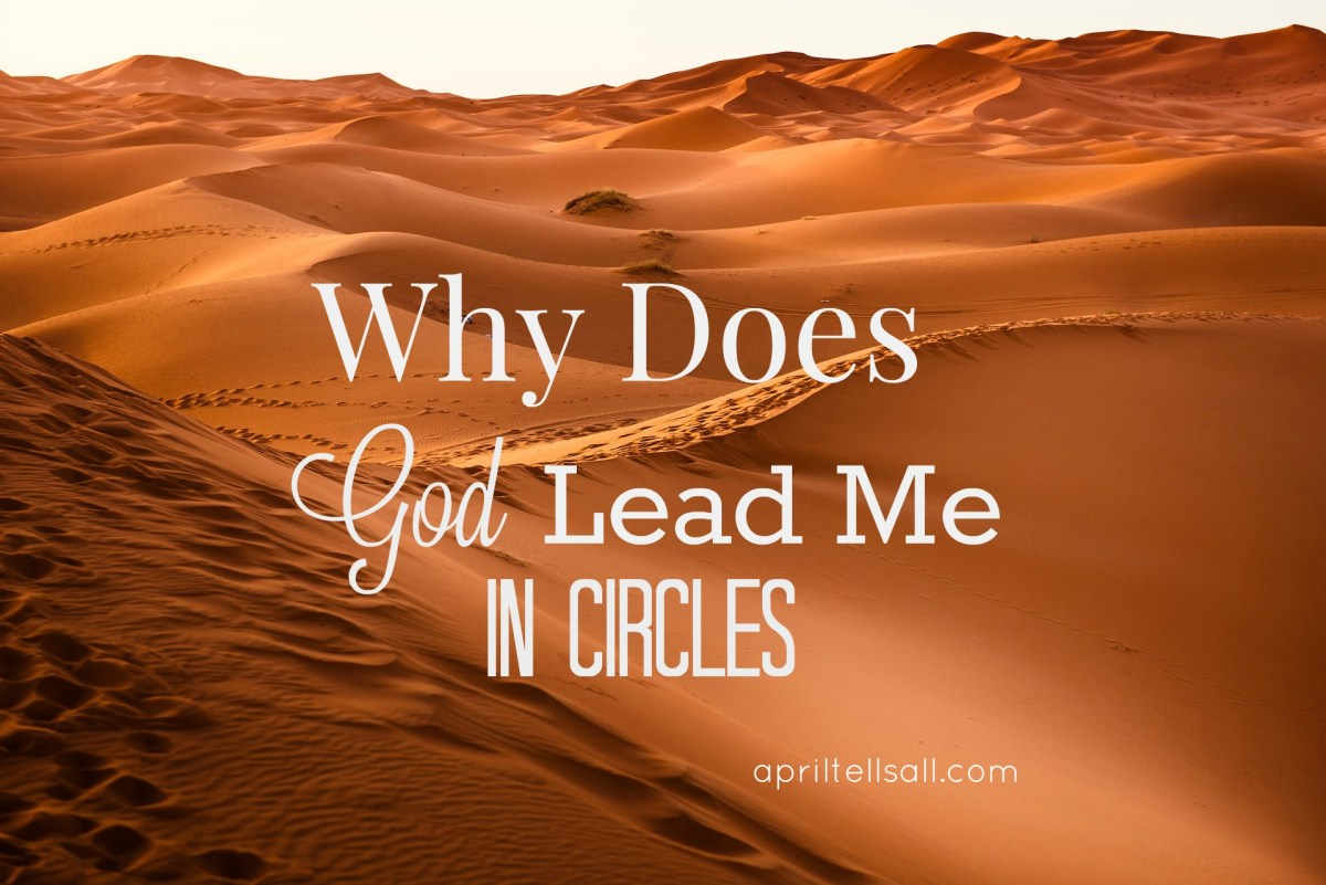 Why Does God Lead Me In Circles?