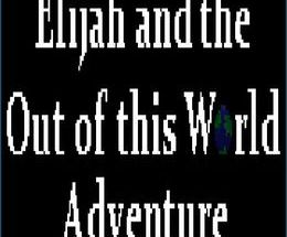 Elijah and the Out of this World Adventure Pc Game