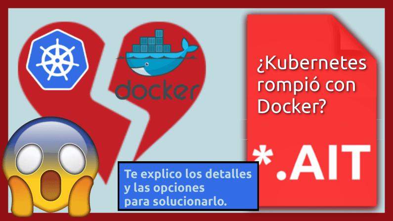 Kubernetes dejó sin soporte a Docker.