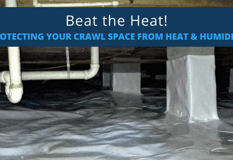Beat the Heat! Protecting Your Crawl Space from Heat & Humidity