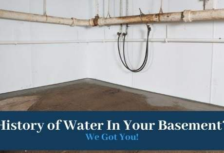 History Of Water In Your Basement? We Got You!