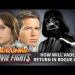 How Will Darth Vader Return in Rogue One? – DRUNK MOVIE FIGHTS!!
