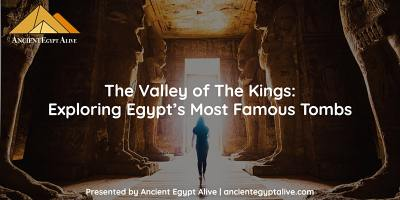 The Valley of The Kings: Exploring Egypt's Most Famous Tombs