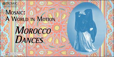 Mosaic: A World in Motion -- Morocco Dances